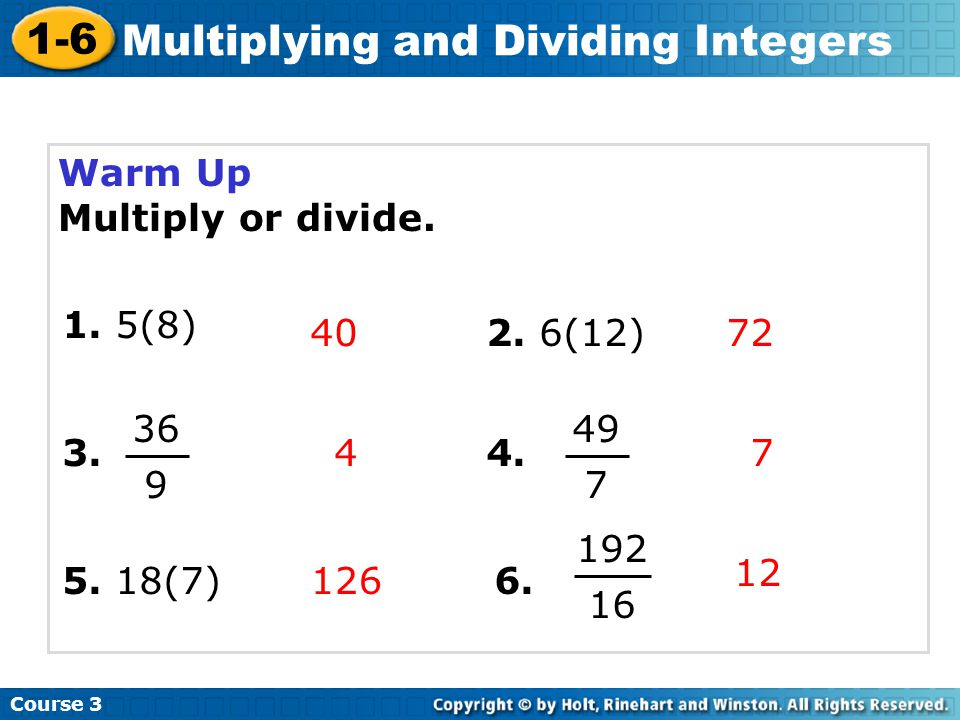 Warm Up Multiply or divide.Course 3 1-6 Multiplying and Dividing Integers 4072 7 12 4 126 1.