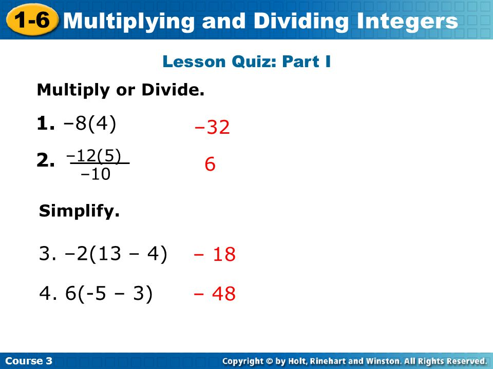 Lesson Quiz: Part I Insert Lesson Title Here Course 3 1-6 Multiplying and Dividing Integers Multiply or Divide.