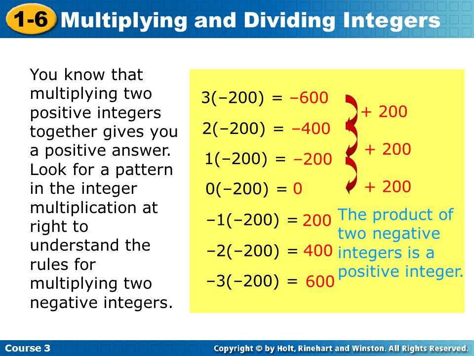 Insert Lesson Title Here Course 3 1-6 Multiplying and Dividing Integers You know that multiplying two positive integers together gives you a positive answer.