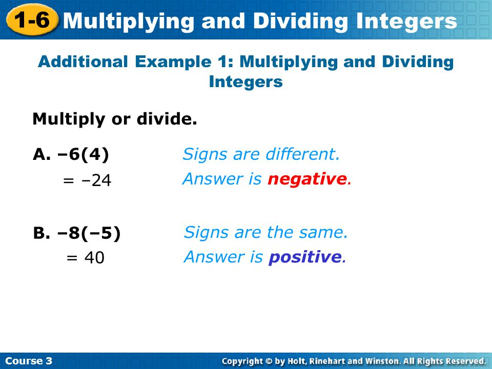Course 3 1-6 Multiplying and Dividing Integers Additional Example 1: Multiplying and Dividing Integers A.