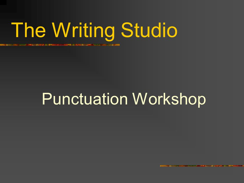 The Writing Studio Punctuation Workshop