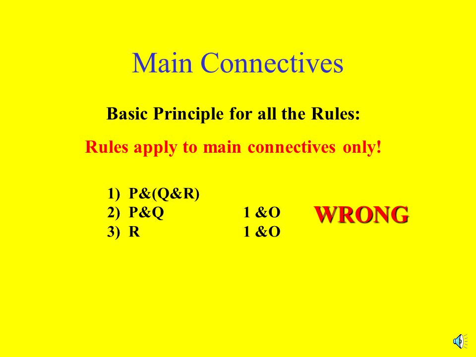 1) P&(Q&R) 2) P&Q 1 &O 3) R 1 &O Main Connectives Basic Principle for all the Rules: Rules apply to main connectives only!