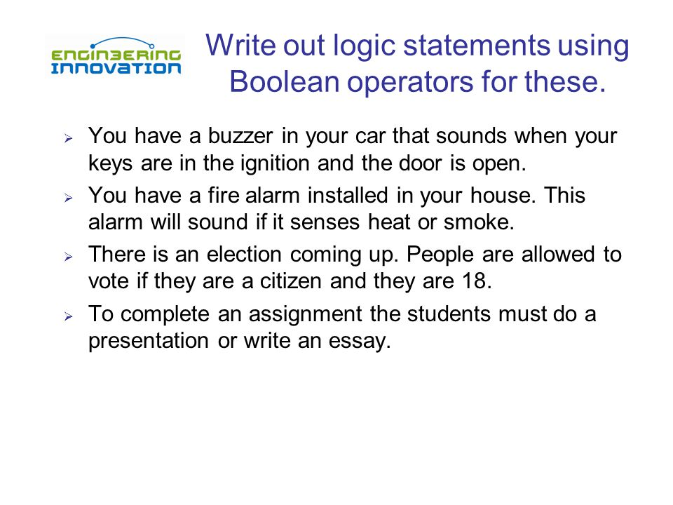 Write out logic statements using Boolean operators for these.