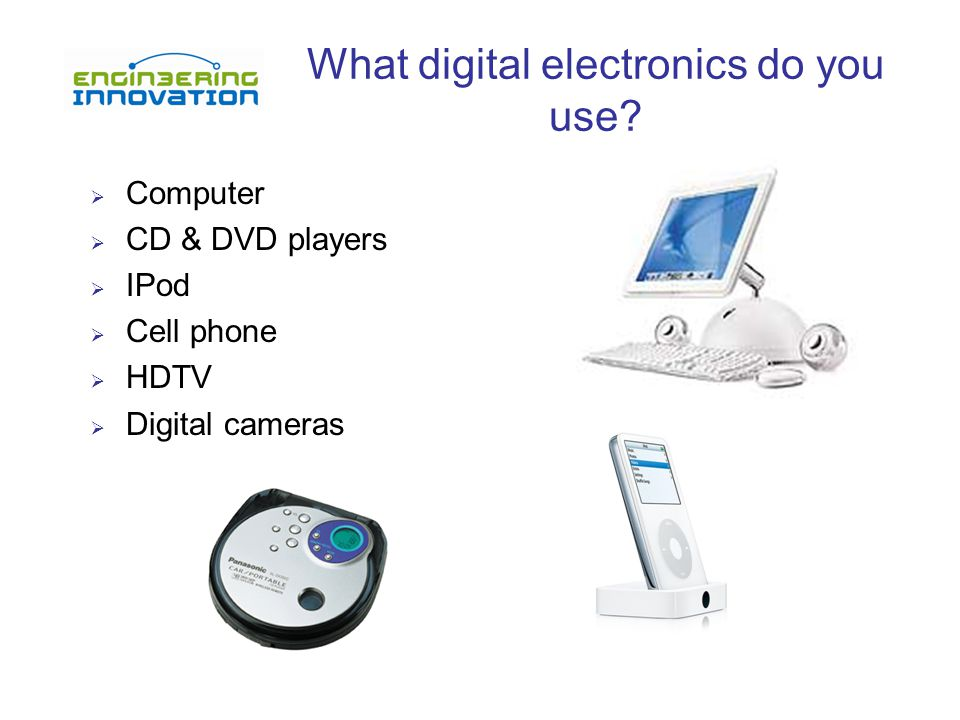 What digital electronics do you use.