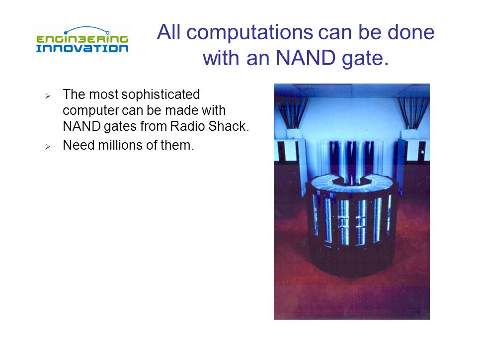 All computations can be done with an NAND gate.