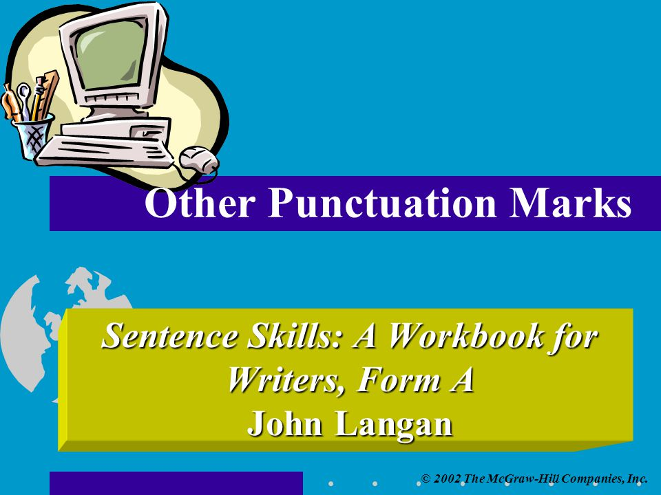 © 2002 The McGraw-Hill Companies, Inc. Sentence Skills: A Workbook for Writers, Form A John Langan Other Punctuation Marks