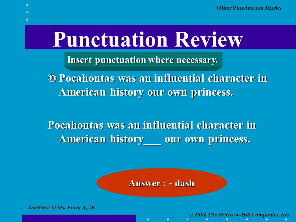 Sentence Skills, Form A, 7E © 2002 The McGraw-Hill Companies, Inc. Other Punctuation Marks ÉPocahontas was an influential character in American histor