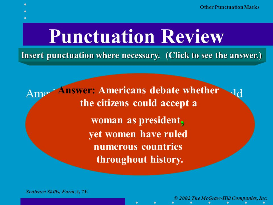 Sentence Skills, Form A, 7E © 2002 The McGraw-Hill Companies, Inc. Other Punctuation Marks Punctuation Review Americans debate whether the citizens co