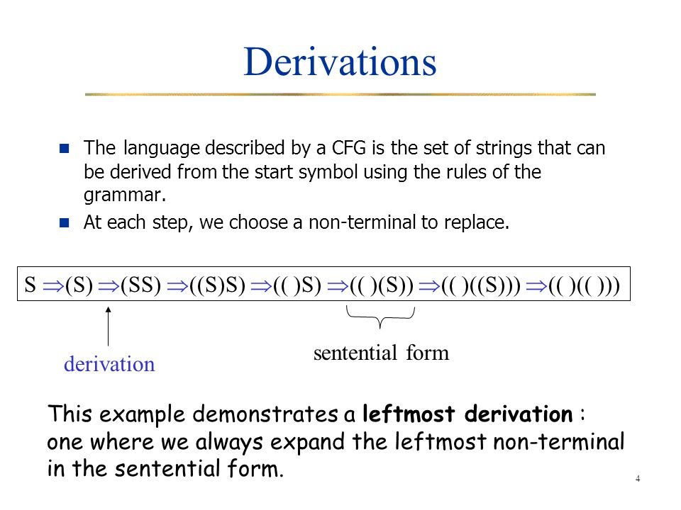 4 Derivations The language described by a CFG is the set of strings that can be derived from the start symbol using the rules of the grammar.