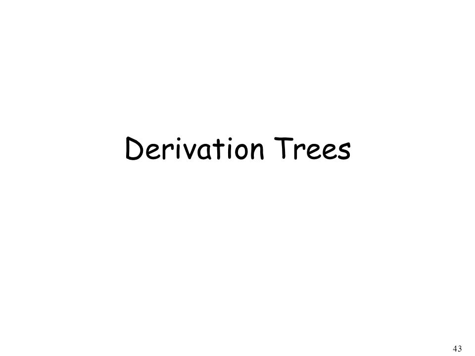 43 Derivation Trees