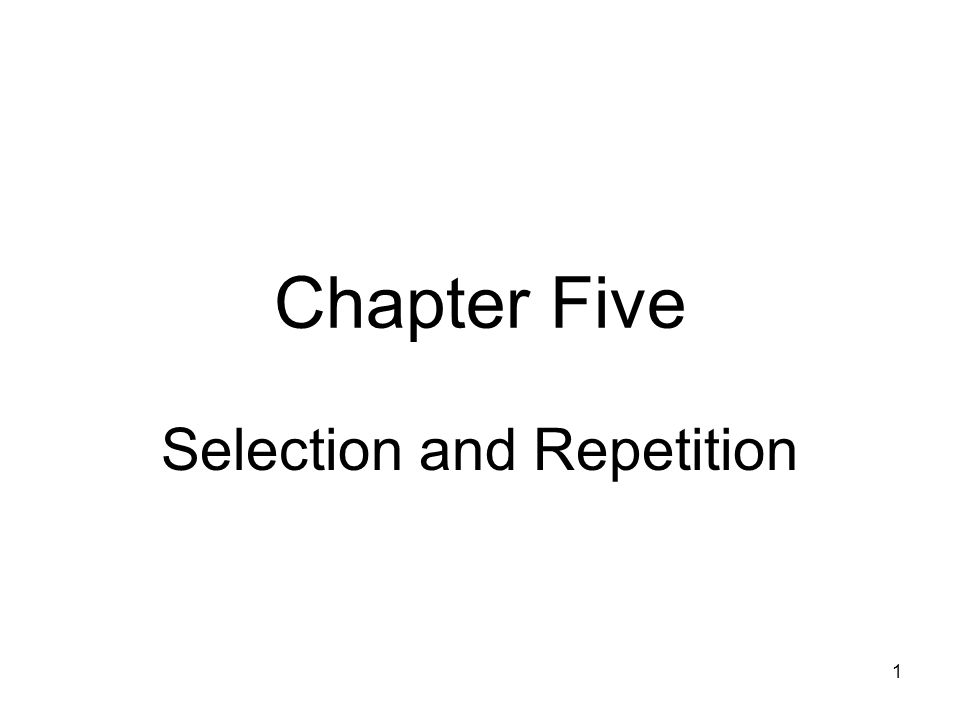 1 Chapter Five Selection and Repetition