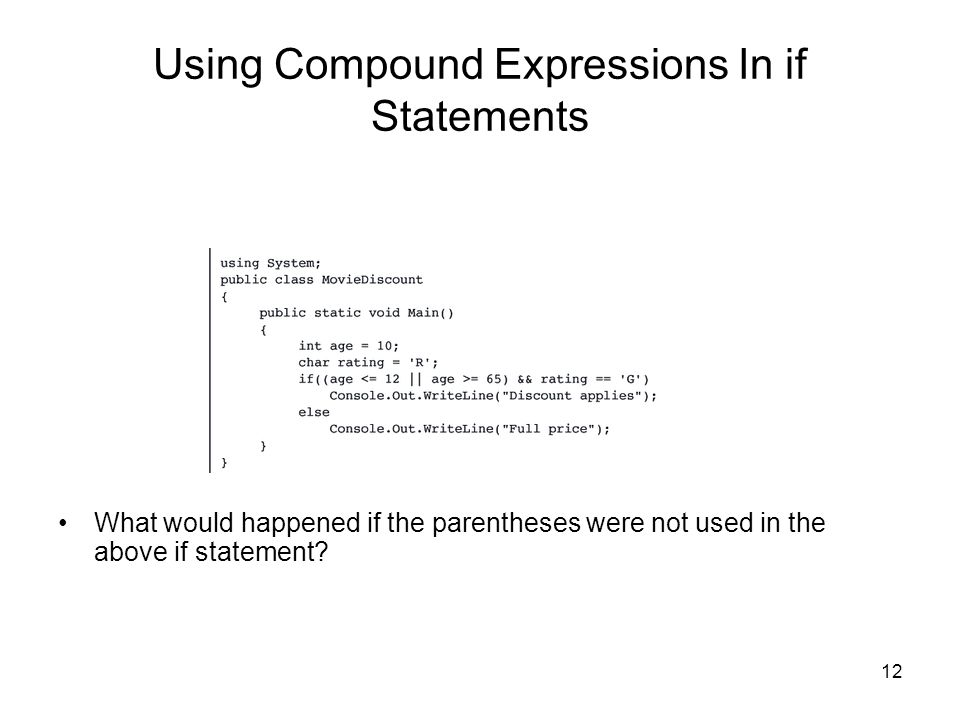 12 Using Compound Expressions In if Statements What would happened if the parentheses were not used in the above if statement?