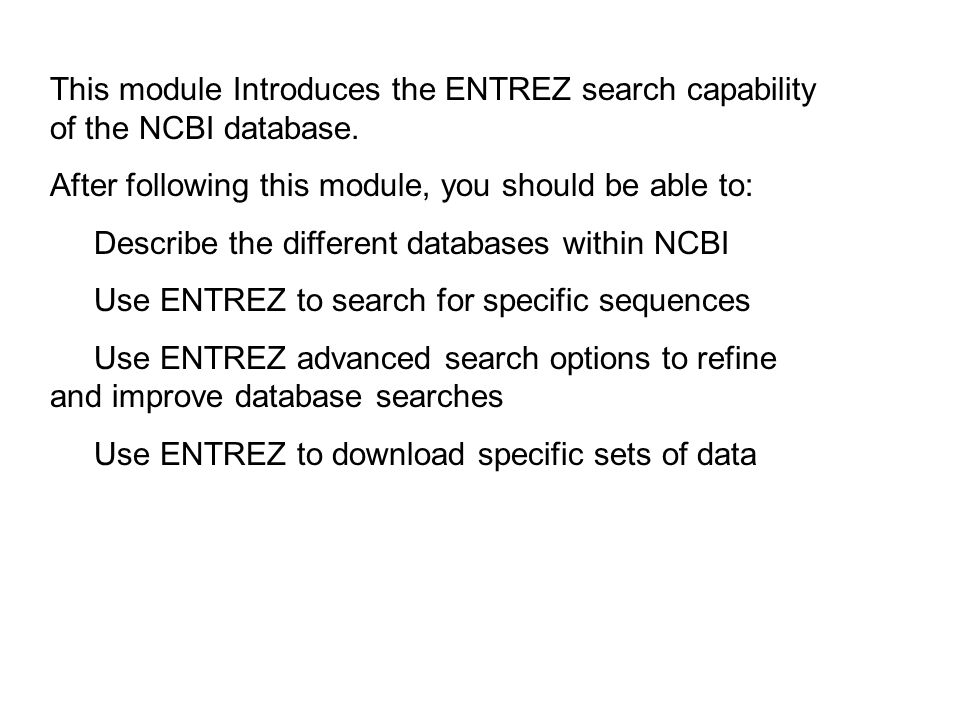 This module Introduces the ENTREZ search capability of the NCBI database.