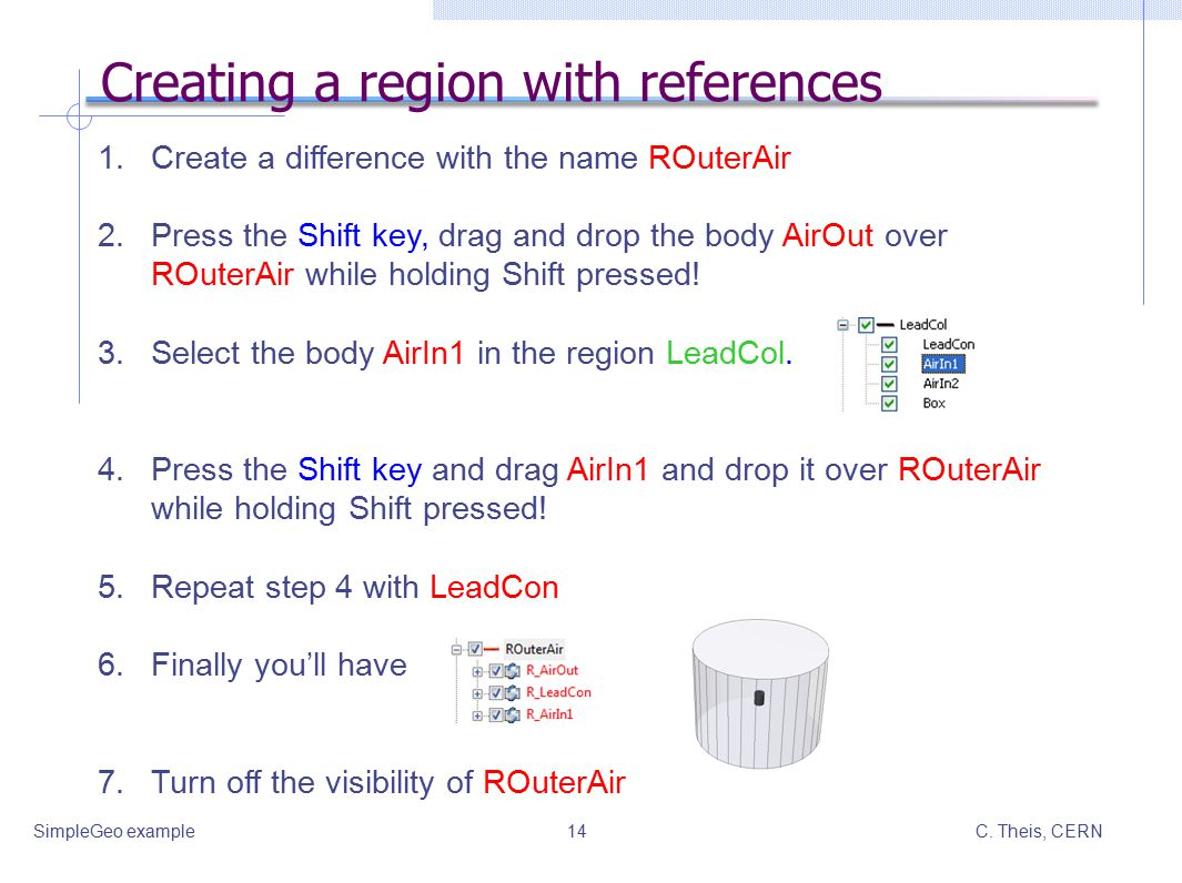 C. Theis, CERNSimpleGeo example14 Creating a region with references 1.Create a difference with the name ROuterAir 2.Press the Shift key, drag and drop
