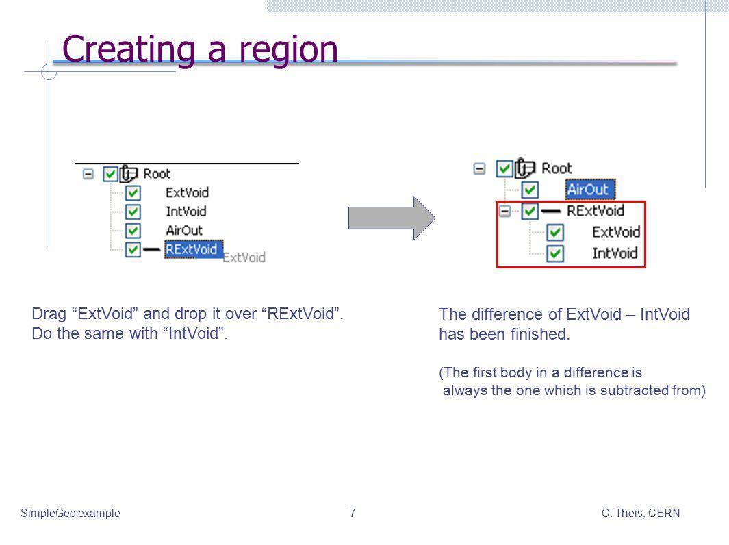 C. Theis, CERNSimpleGeo example7 Creating a region Drag ExtVoid and drop it over RExtVoid .