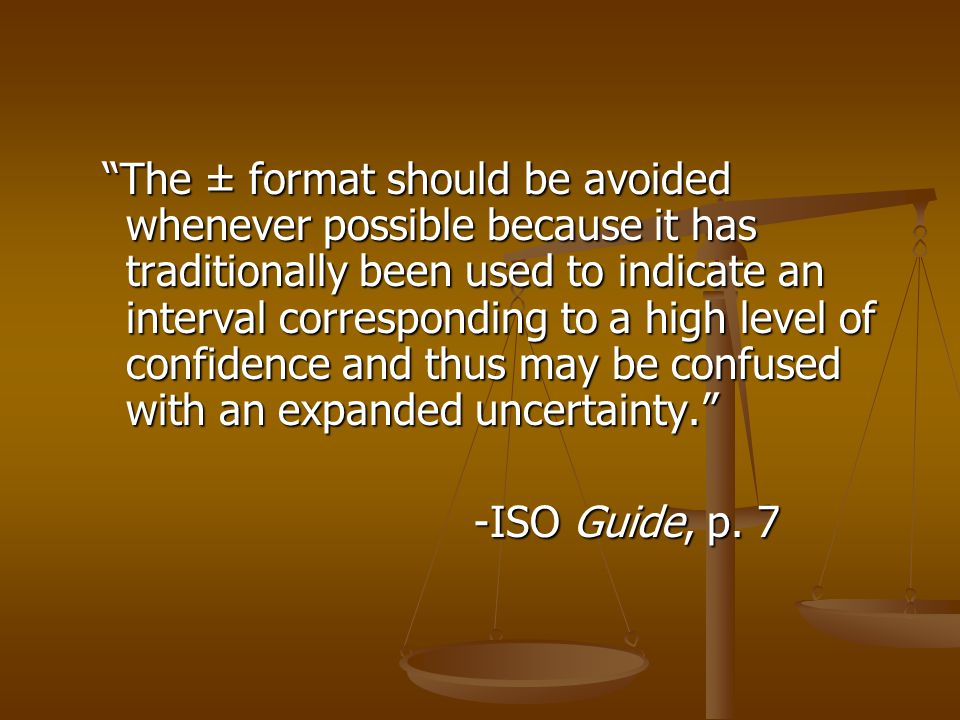 ISO Guide recommendation: Clearly define uncertainty values.