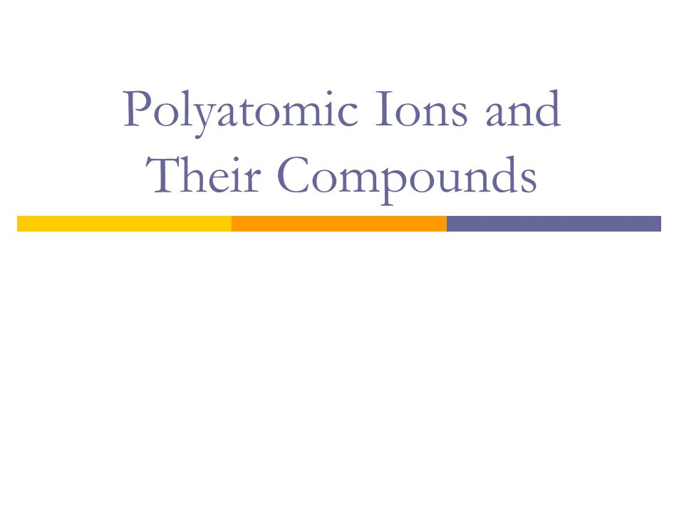 Polyatomic Ions and Their Compounds