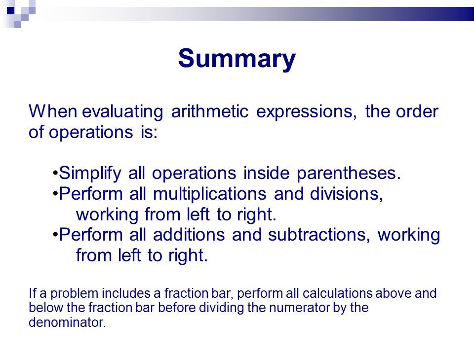 When evaluating arithmetic expressions, the order of operations is: Simplify all operations inside parentheses.