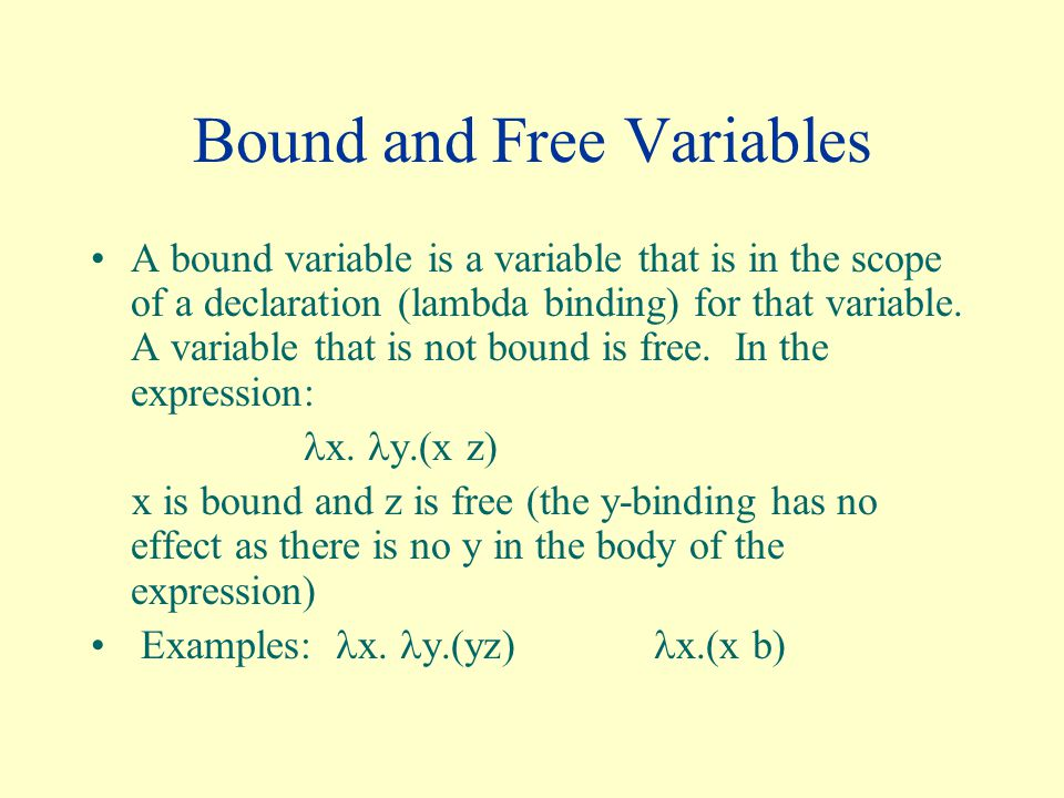Bound Variables Any bound variable may have its name changed without altering the meaning of the expression.