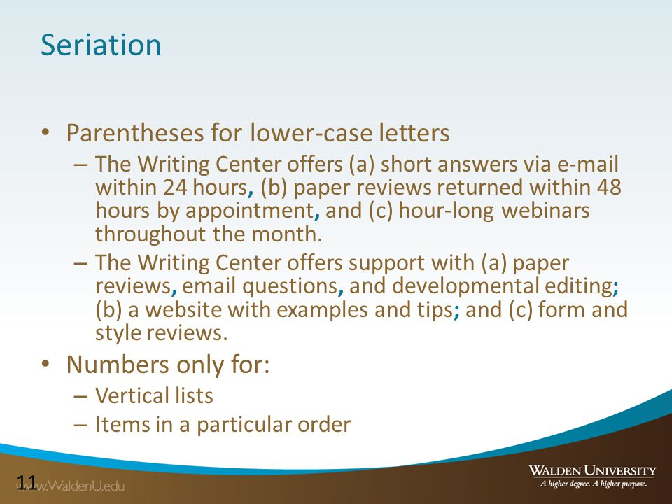 11 Seriation Parentheses for lower-case letters – The Writing Center offers (a) short answers via e-mail within 24 hours, (b) paper reviews returned within 48 hours by appointment, and (c) hour-long webinars throughout the month.