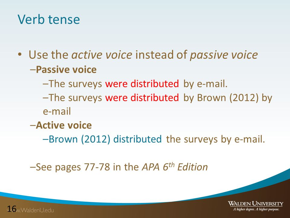 16 Verb tense Use the active voice instead of passive voice –Passive voice –The surveys were distributed by e-mail.