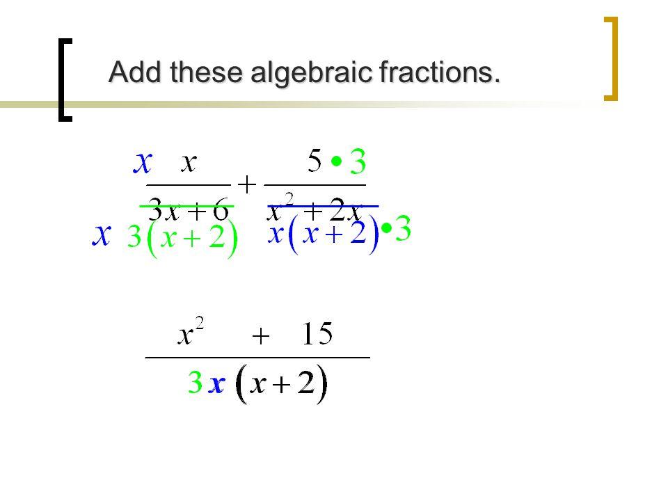 Add these algebraic fractions. Add these algebraic fractions.