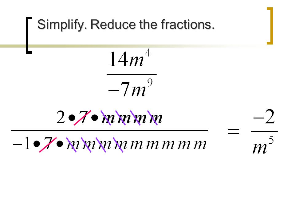 Simplify. Reduce the fractions. Simplify. Reduce the fractions.