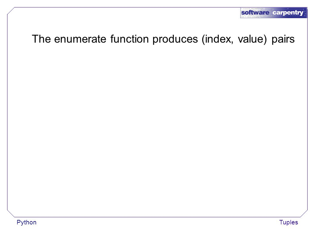 PythonTuples The enumerate function produces (index, value) pairs