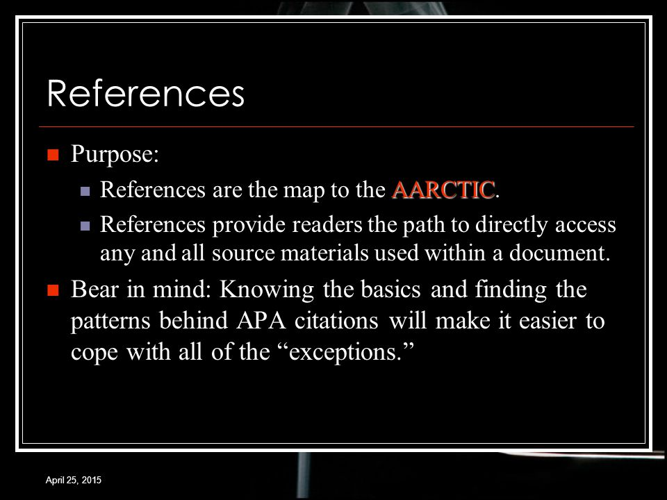 April 25, 2015 References Purpose: AARCTIC References are the map to the AARCTIC.