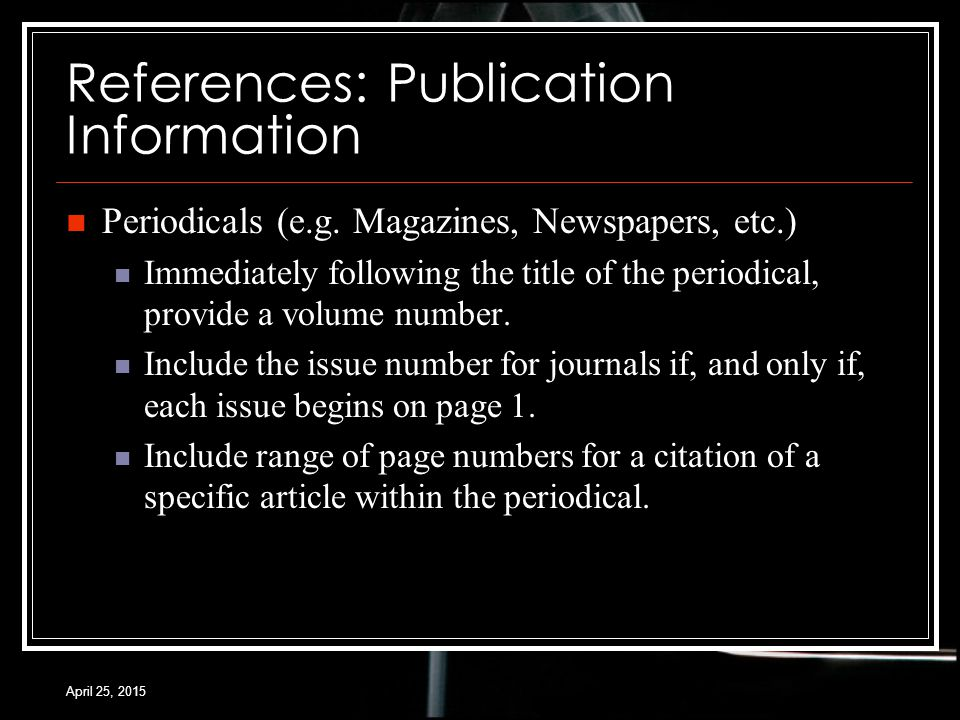 April 25, 2015 References: Publication Information Periodicals (e.g.