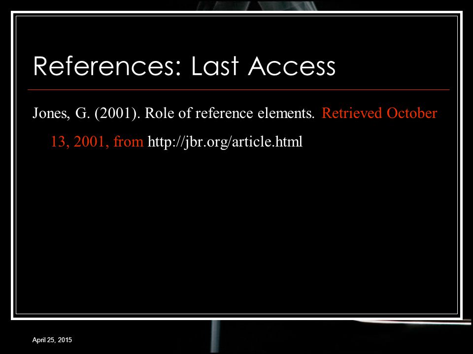April 25, 2015 References: Last Access Jones, G. (2001).