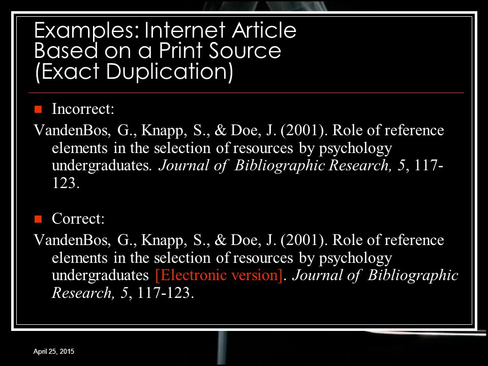 April 25, 2015 Examples: Internet Article Based on a Print Source (Exact Duplication) Correct: VandenBos, G., Knapp, S., & Doe, J.