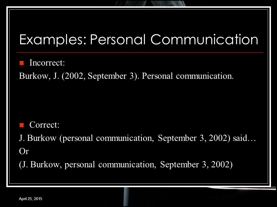 April 25, 2015 Examples: Personal Communication Correct: J.