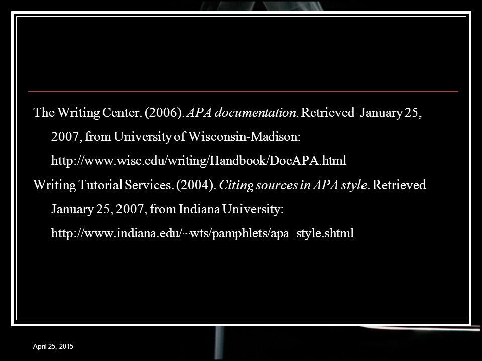 April 25, 2015 The Writing Center. (2006). APA documentation.