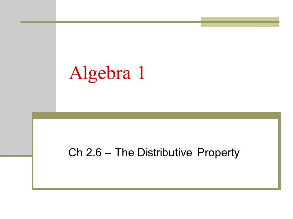 Algebra 1 Ch 2.6 – The Distributive Property