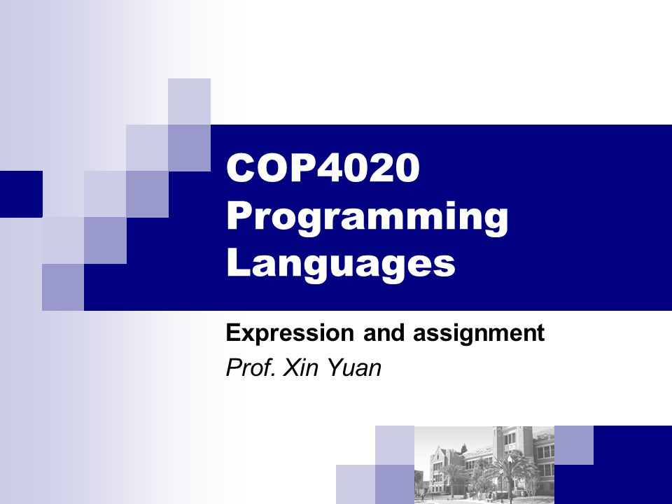 COP4020 Programming Languages Expression and assignment Prof. Xin Yuan