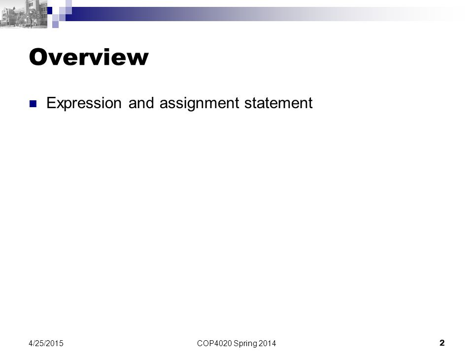 COP4020 Spring 2014 2 4/25/2015 Overview Expression and assignment statement