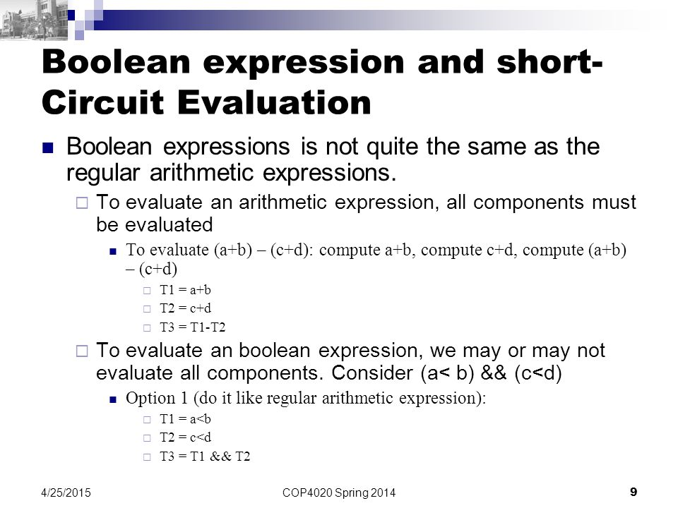 COP4020 Spring 2014 9 4/25/2015 Boolean expression and short- Circuit Evaluation Boolean expressions is not quite the same as the regular arithmetic e
