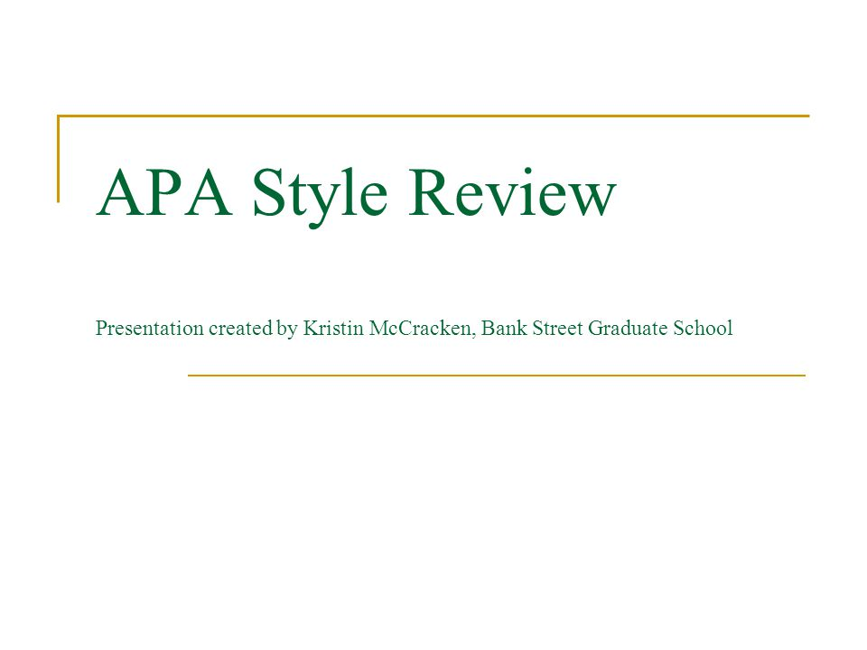 APA Style Review Presentation created by Kristin McCracken, Bank Street Graduate School