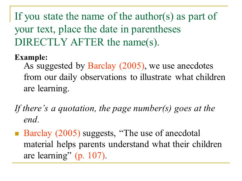 If you state the name of the author(s) as part of your text, place the date in parentheses DIRECTLY AFTER the name(s).
