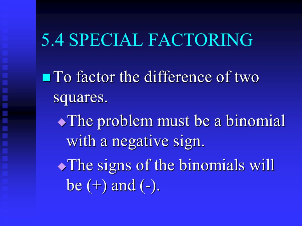 5.4 SPECIAL FACTORING To factor the difference of two squares.