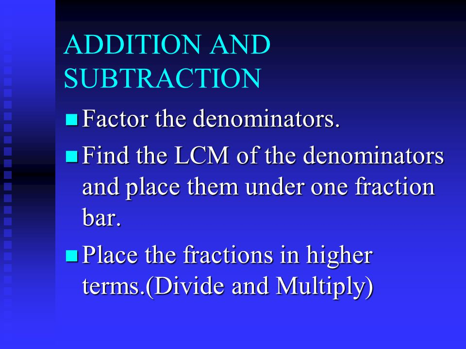 ADDITION AND SUBTRACTION Factor the denominators. Factor the denominators.