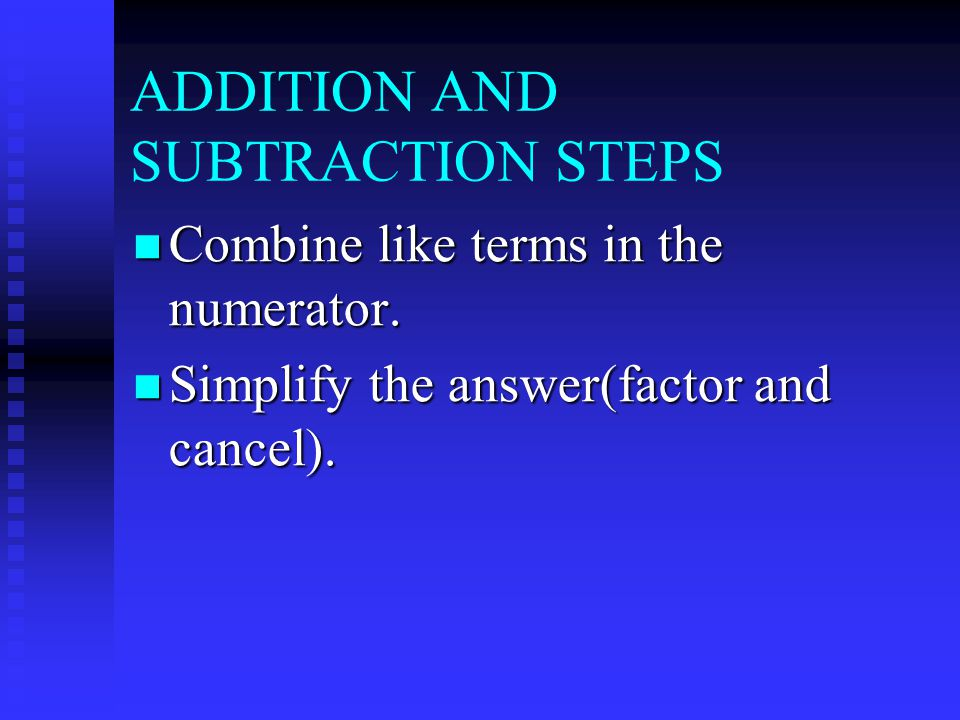 ADDITION AND SUBTRACTION STEPS Combine like terms in the numerator.