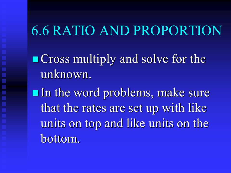 6.6 RATIO AND PROPORTION Cross multiply and solve for the unknown.