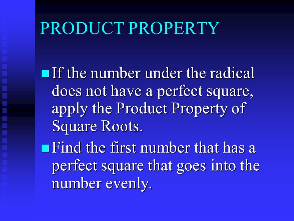 PRODUCT PROPERTY If the number under the radical does not have a perfect square, apply the Product Property of Square Roots.
