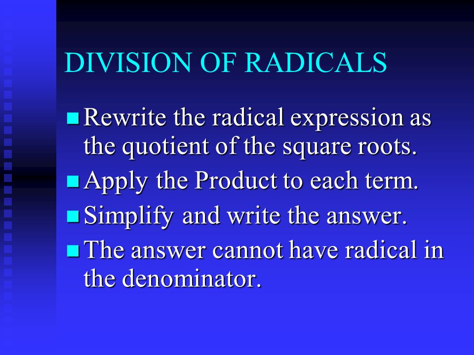 DIVISION OF RADICALS Rewrite the radical expression as the quotient of the square roots.