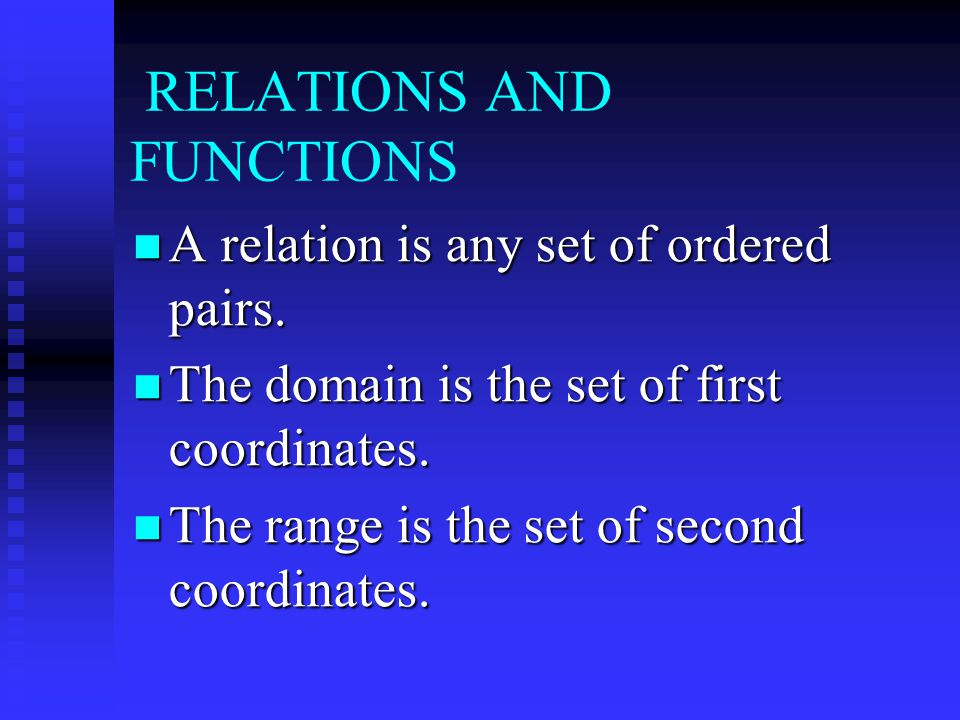 RELATIONS AND FUNCTIONS A relation is any set of ordered pairs.