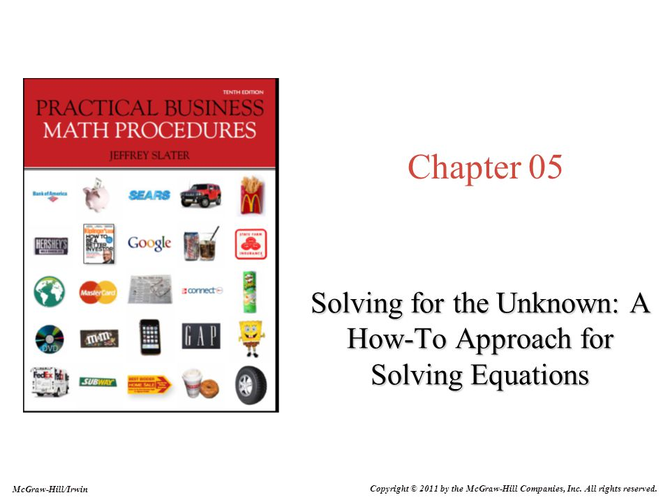 Chapter 05 Solving for the Unknown: A How-To Approach for Solving Equations McGraw-Hill/Irwin Copyright © 2011 by the McGraw-Hill Companies, Inc.