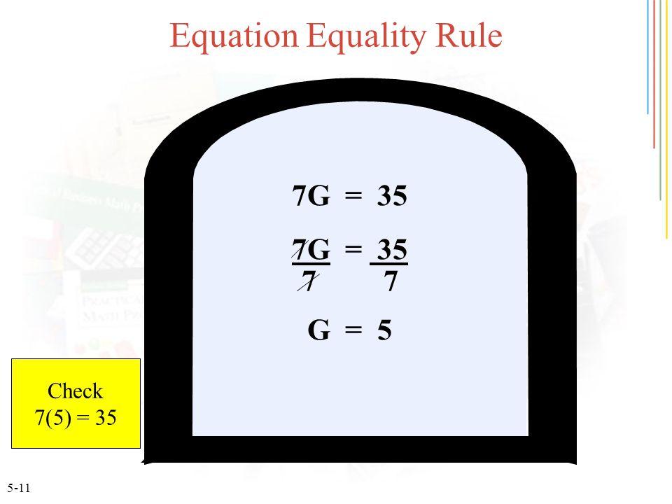 5-11 Equation Equality Rule 7G = 35 7 G = 5 Check 7(5) = 35