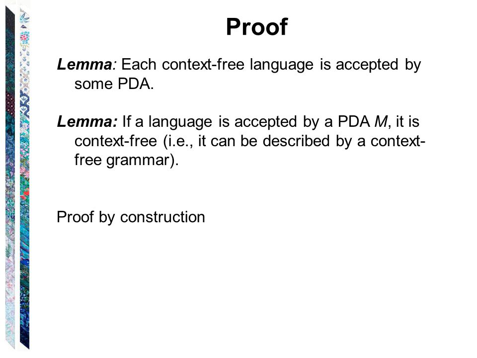 Proof Lemma: Each context-free language is accepted by some PDA.